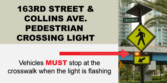 163rd Street & Collins Ave Pedestrian Crossing Light. Vehicles MUST stop at the crosswalk when the light is flashing.