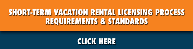 Short-Term Vacation Rental Licensing Process Requirements and Standards. Click here to view more details.