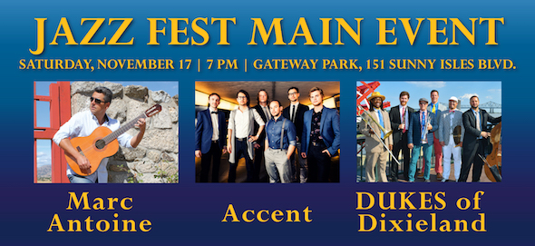 Jazz Fest Main Event Saturday, November 17, 7-10pm at Gateway Park 151 Sunny Isles Blvd. Marc Antoine, Accent, DUKES of Dixieland