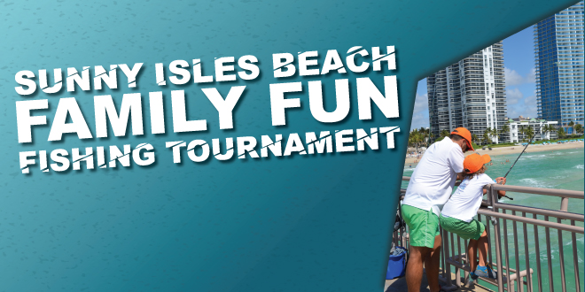 Sunny Isles Beach Family Fun Fishing Tournament