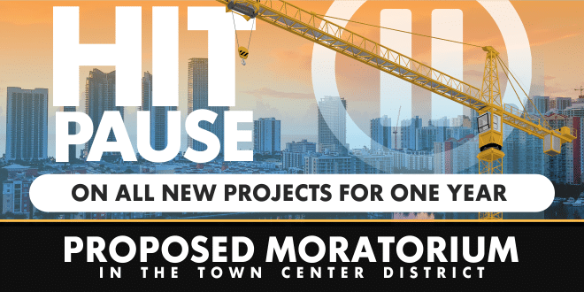 Hit pause on all new projects for one year. Proposed moratorium in the Town Center District.