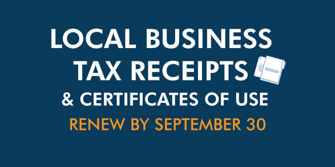 Local Business Tax Receipts & Certificates of Use. Renew by September 30.