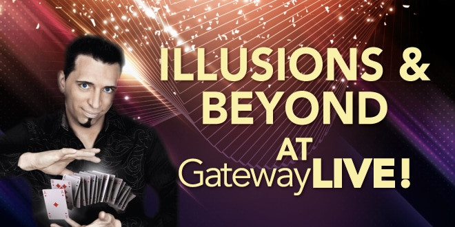 Illusions & Beyond at Gateway LIVE!