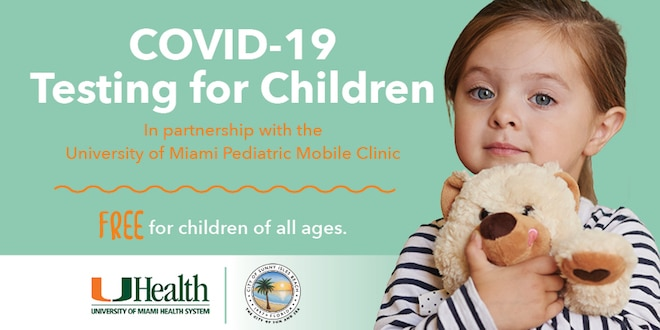 COVID-19 Testing for Children in partnership with the University of Miami Pediatric Mobile Clinic. Free for children of all ages.