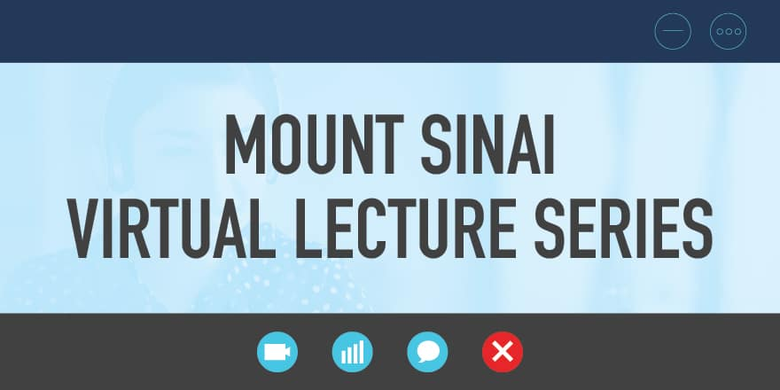Mount Sinai Virtual Lecture Series