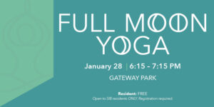 Full Moon Yoga January 28, 6:15 - 7:15 pm Gateway Park, Residents: free. Open to SIB Resident ID Cardholders only. Registration required.