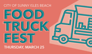 City of Sunny Isles Beach Food Truck Fest Thursday, March 25