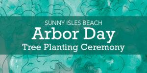 Sunny Isles Beach Arbor Day Tree Planting Ceremony