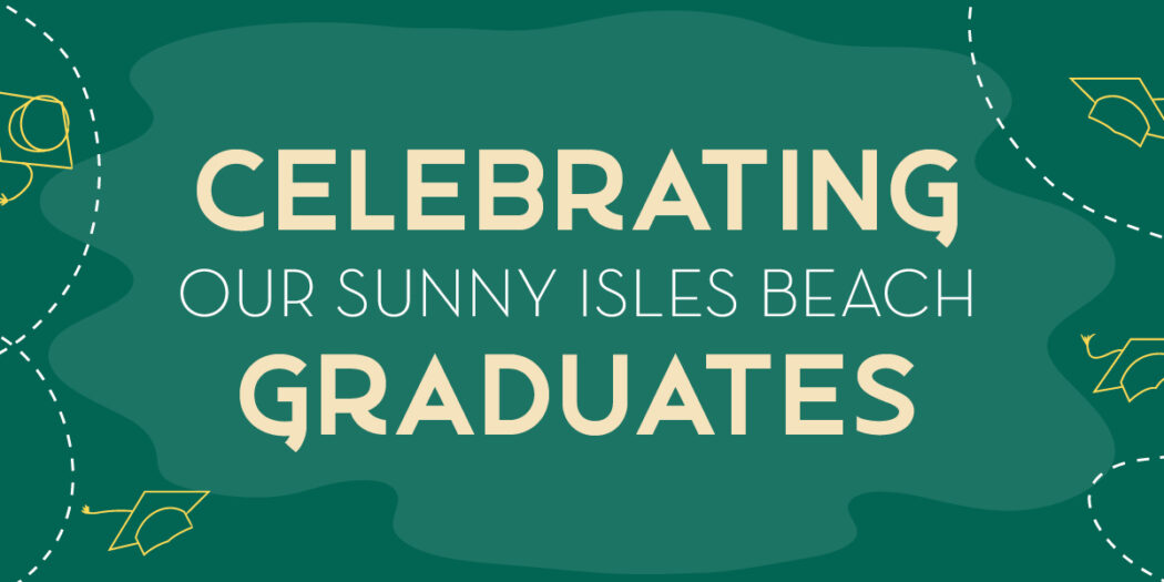 Celebrating our Sunny Isles Beach Graduates
