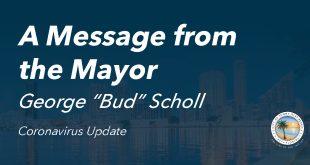 "A Message from the Mayor George ""Bud"" Scholl Coronavirus Update"
