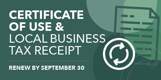 Certificate of Use & Local Business Tax Receipt. Renew by September 30