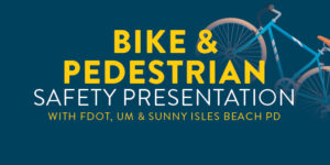 Bike and Pedestrian Safety Presentation with FDOT, UM & Sunny Isles Beach PD